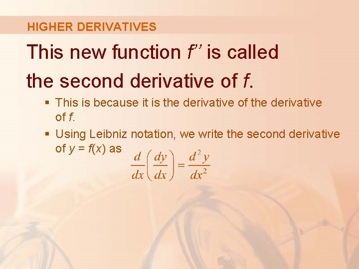 HIGHER DERIVATIVES This new function f'' is called the second derivative of f. §