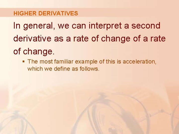 HIGHER DERIVATIVES In general, we can interpret a second derivative as a rate of