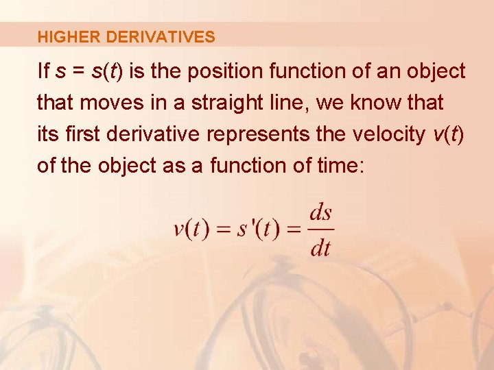 HIGHER DERIVATIVES If s = s(t) is the position function of an object that