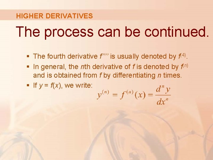 HIGHER DERIVATIVES The process can be continued. § The fourth derivative f'''' is usually