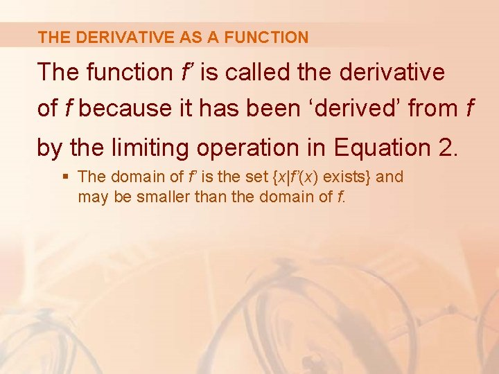 THE DERIVATIVE AS A FUNCTION The function f' is called the derivative of f