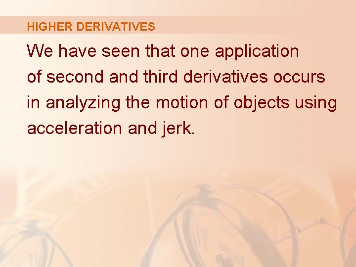 HIGHER DERIVATIVES We have seen that one application of second and third derivatives occurs