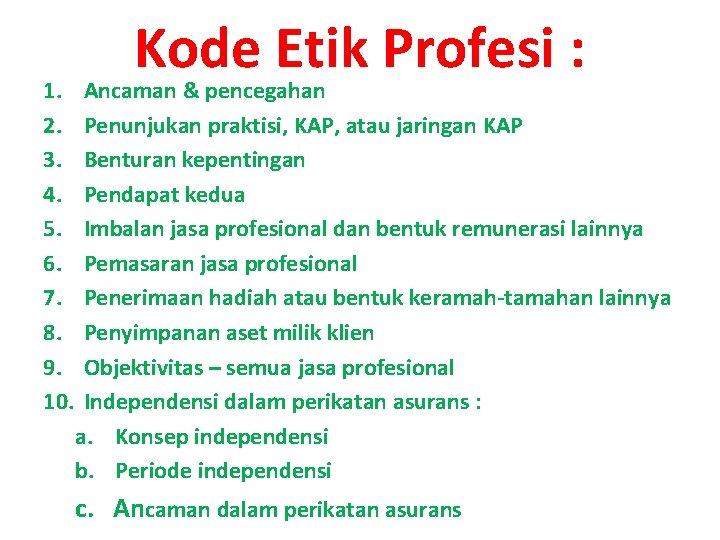 1. 2. 3. 4. 5. 6. 7. 8. 9. 10. Kode Etik Profesi :