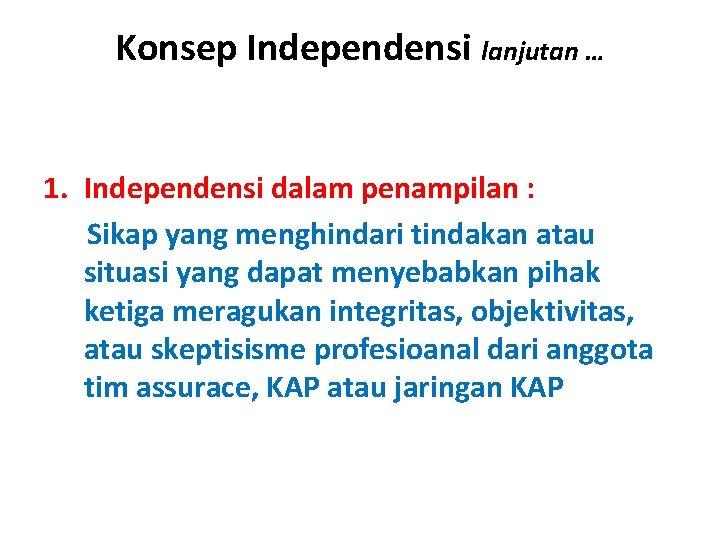 Konsep Independensi lanjutan … 1. Independensi dalam penampilan : Sikap yang menghindari tindakan atau