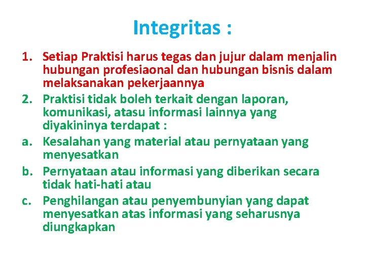 Integritas : 1. Setiap Praktisi harus tegas dan jujur dalam menjalin hubungan profesiaonal dan