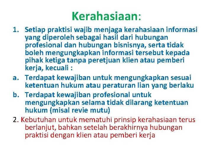 Kerahasiaan: 1. Setiap praktisi wajib menjaga kerahasiaan informasi yang diperoleh sebagai hasil dari hubungan