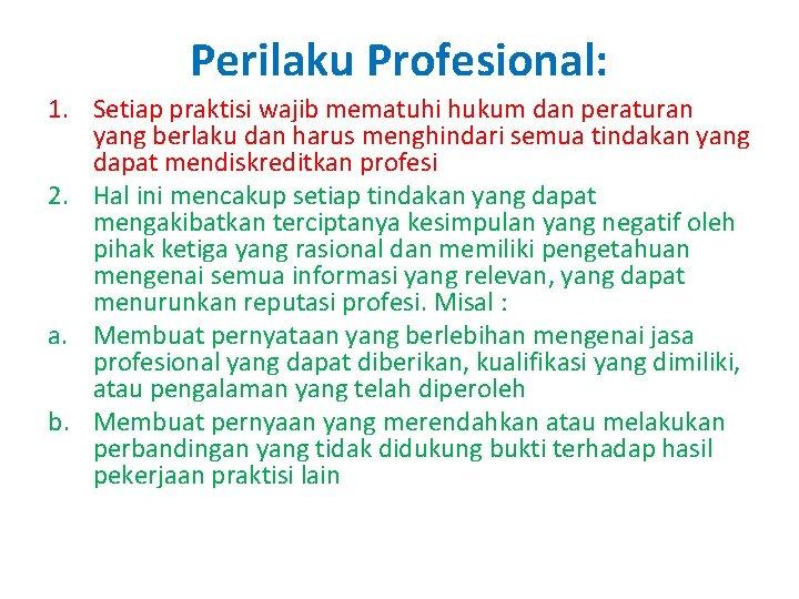 Perilaku Profesional: 1. Setiap praktisi wajib mematuhi hukum dan peraturan yang berlaku dan harus