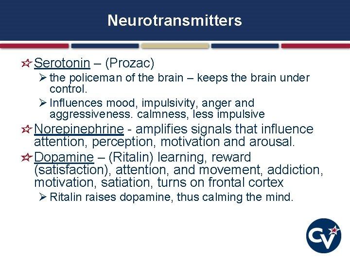 Neurotransmitters Serotonin – (Prozac) Ø the policeman of the brain – keeps the brain