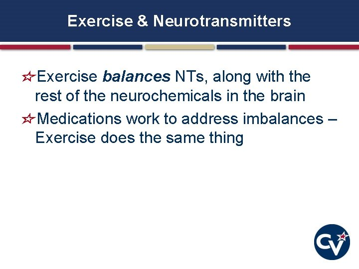 Exercise & Neurotransmitters Exercise balances NTs, along with the rest of the neurochemicals in