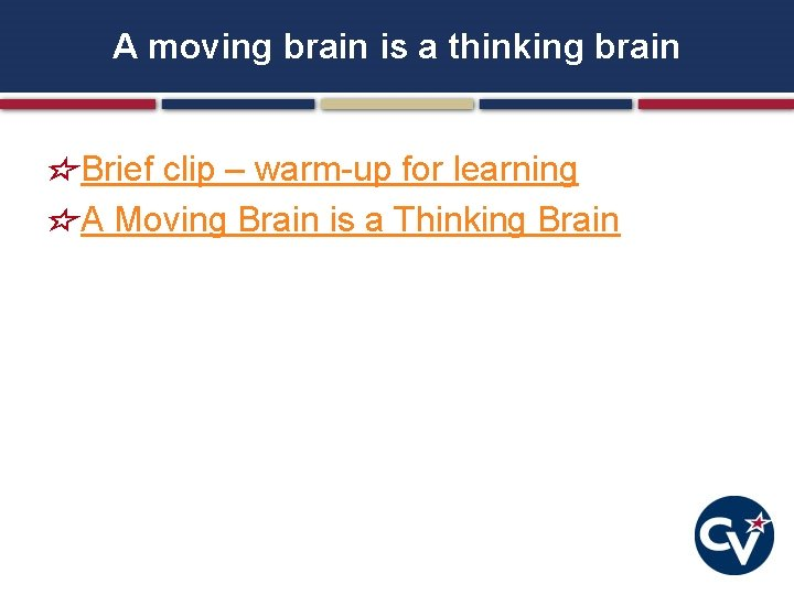A moving brain is a thinking brain Brief clip – warm-up for learning A