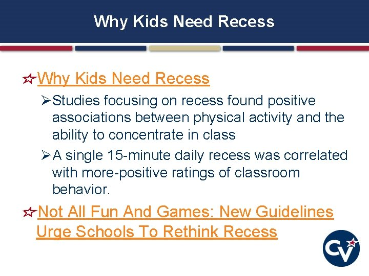 Why Kids Need Recess ØStudies focusing on recess found positive associations between physical activity