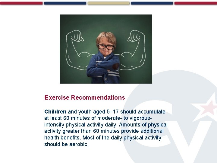 Exercise Recommendations Children and youth aged 5– 17 should accumulate at least 60 minutes