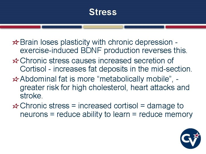Stress Brain loses plasticity with chronic depression - exercise-induced BDNF production reverses this. Chronic