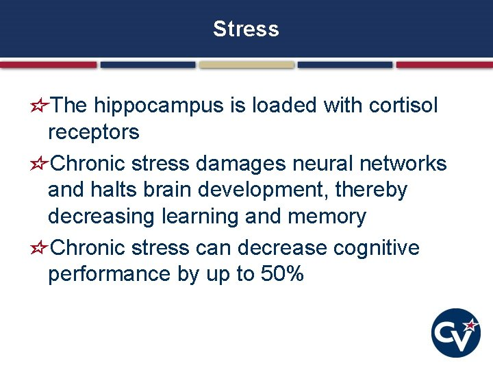 Stress The hippocampus is loaded with cortisol receptors Chronic stress damages neural networks and