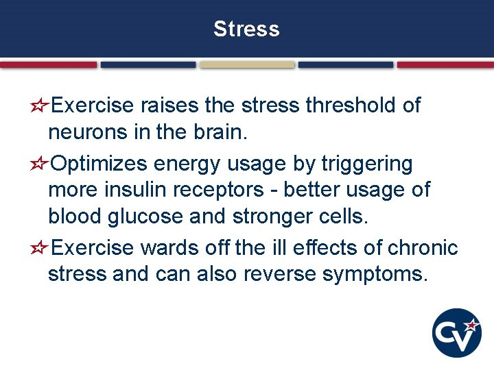 Stress Exercise raises the stress threshold of neurons in the brain. Optimizes energy usage