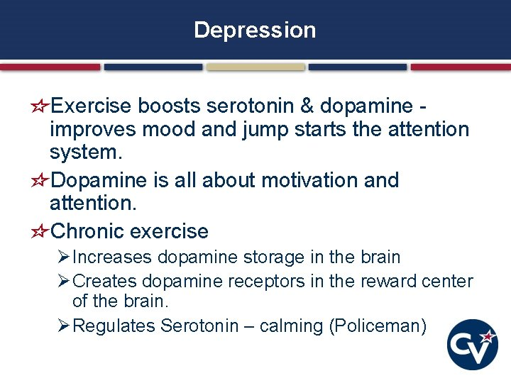 Depression Exercise boosts serotonin & dopamine - improves mood and jump starts the attention
