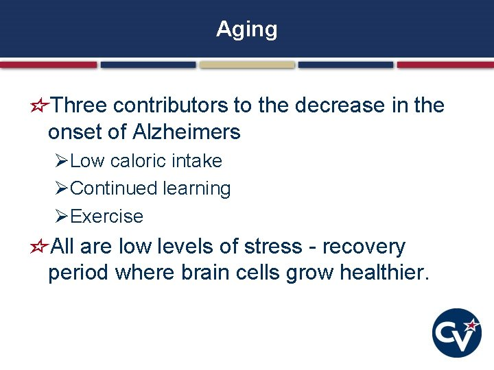 Aging Three contributors to the decrease in the onset of Alzheimers ØLow caloric intake