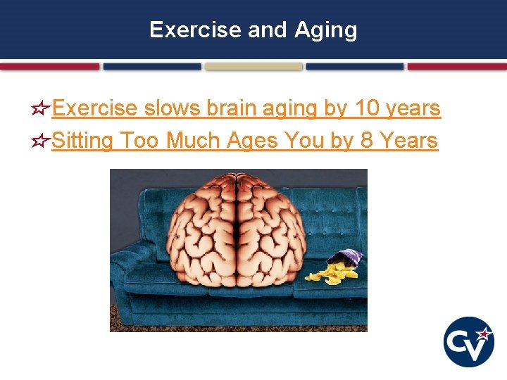 Exercise and Aging Exercise slows brain aging by 10 years Sitting Too Much Ages