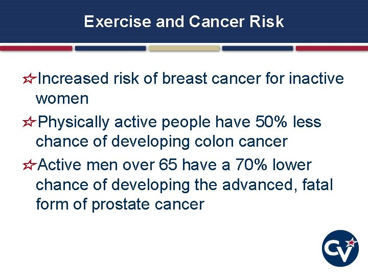 Exercise and Cancer Risk Increased risk of breast cancer for inactive women Physically active