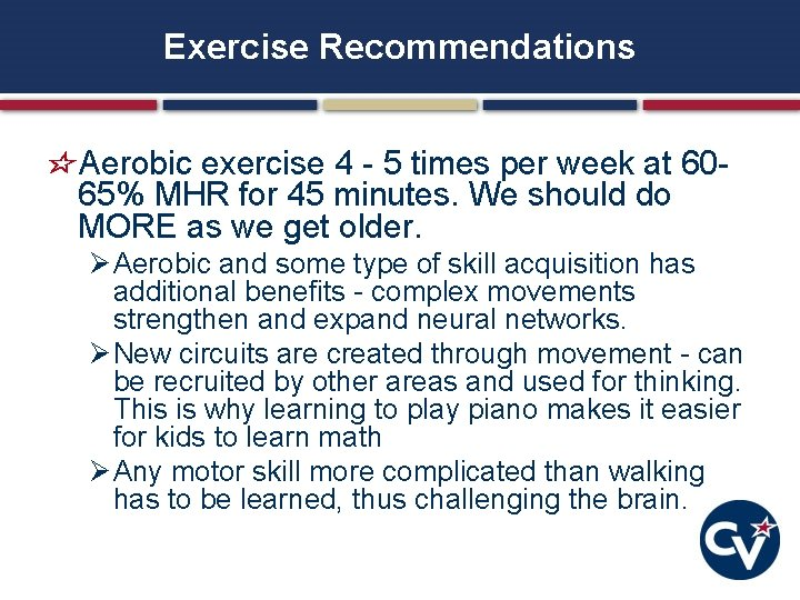 Exercise Recommendations Aerobic exercise 4 - 5 times per week at 6065% MHR for