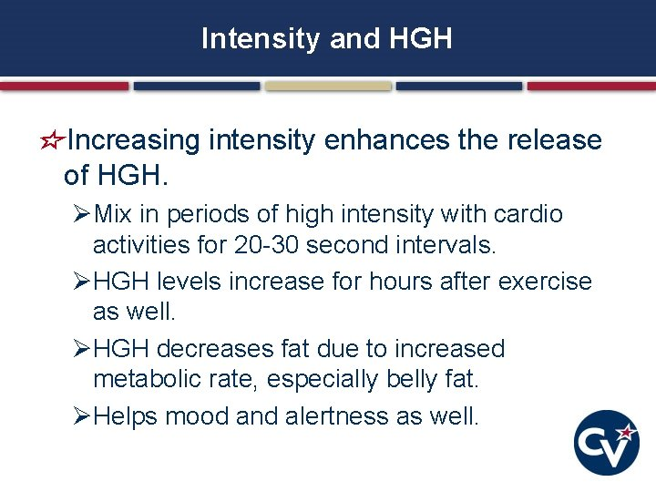 Intensity and HGH Increasing intensity enhances the release of HGH. ØMix in periods of