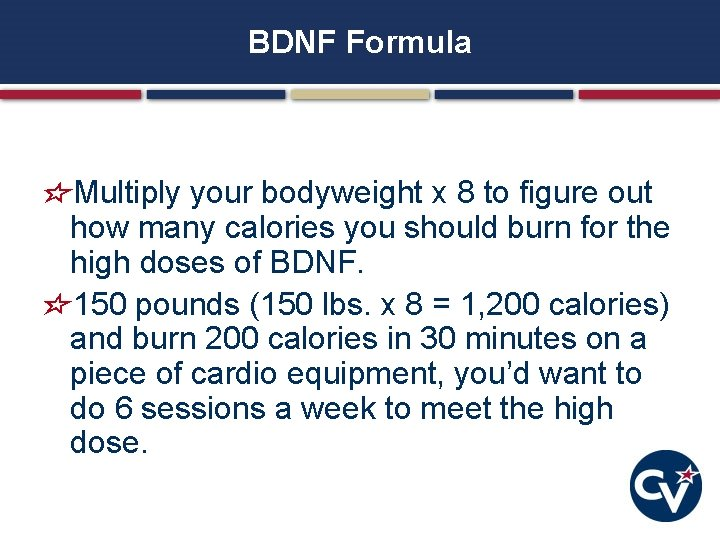 BDNF Formula Multiply your bodyweight x 8 to figure out how many calories you
