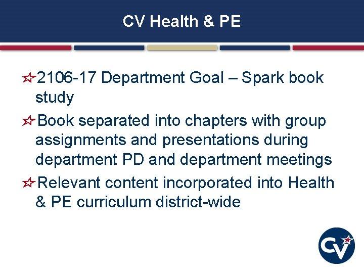 CV Health & PE 2106 -17 Department Goal – Spark book study Book separated