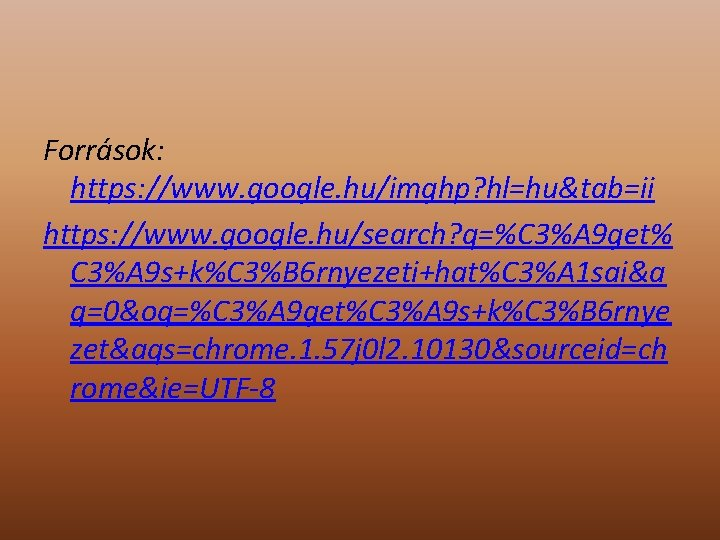 Források: https: //www. google. hu/imghp? hl=hu&tab=ii https: //www. google. hu/search? q=%C 3%A 9 get%