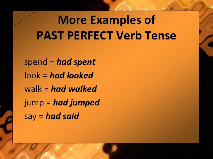 More Examples of PAST PERFECT Verb Tense spend = had spent look = had