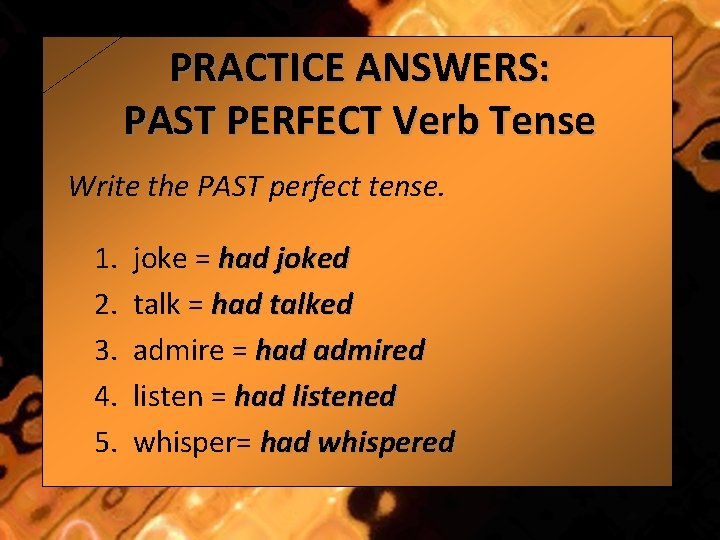 PRACTICE ANSWERS: PAST PERFECT Verb Tense Write the PAST perfect tense. 1. 2. 3.