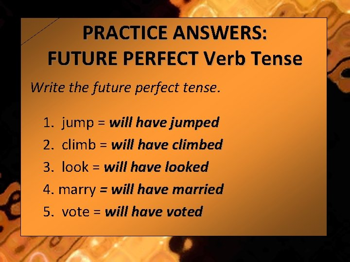 PRACTICE ANSWERS: FUTURE PERFECT Verb Tense Write the future perfect tense. 1. jump =