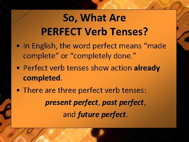 """So, What Are PERFECT Verb Tenses? • In English, the word perfect means """"made"""