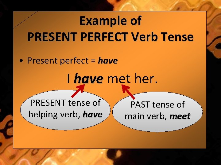Example of PRESENT PERFECT Verb Tense • Present perfect = have I have met