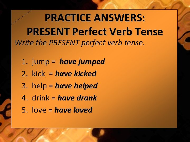 PRACTICE ANSWERS: PRESENT Perfect Verb Tense Write the PRESENT perfect verb tense. 1. 2.