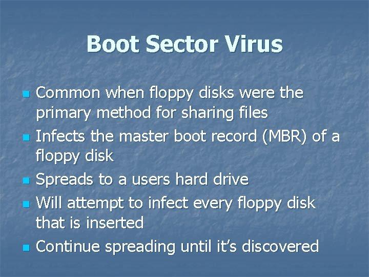 Boot Sector Virus n n n Common when floppy disks were the primary method