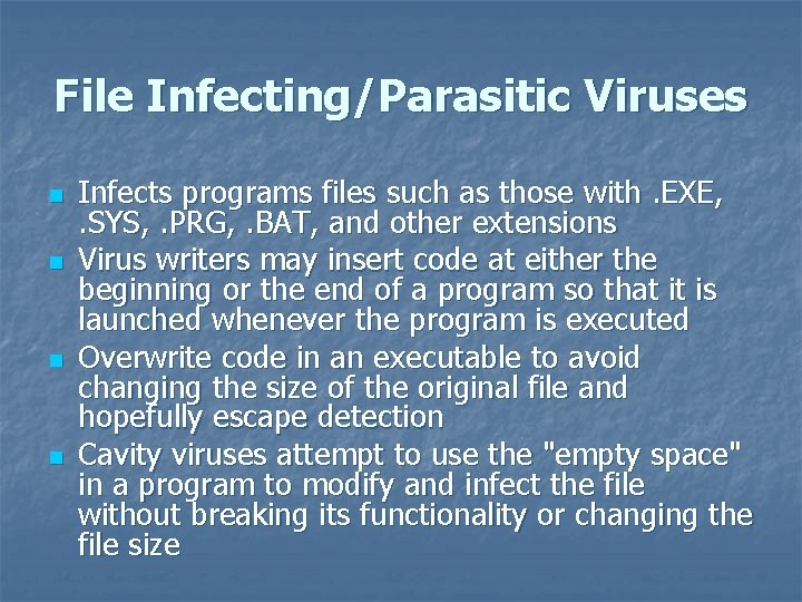 File Infecting/Parasitic Viruses n n Infects programs files such as those with. EXE, .