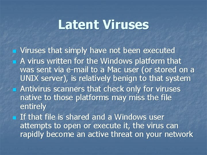 Latent Viruses n n Viruses that simply have not been executed A virus written