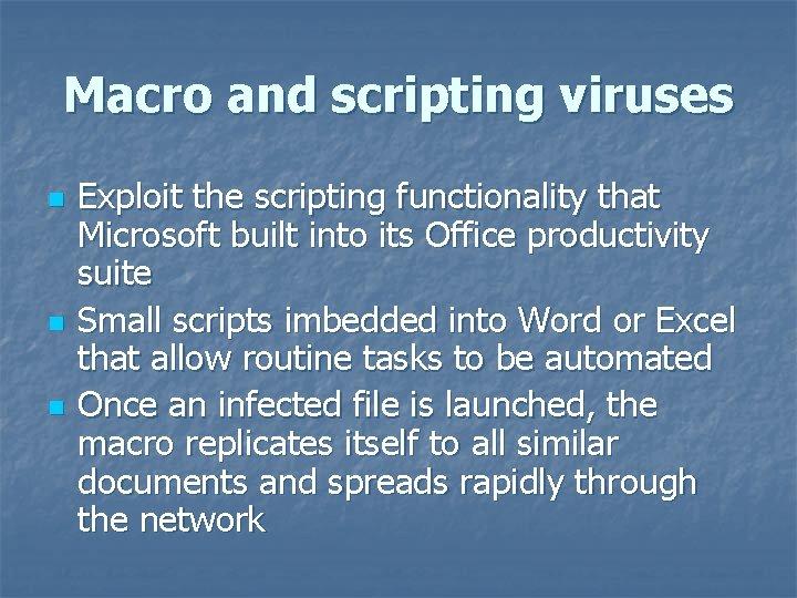 Macro and scripting viruses n n n Exploit the scripting functionality that Microsoft built