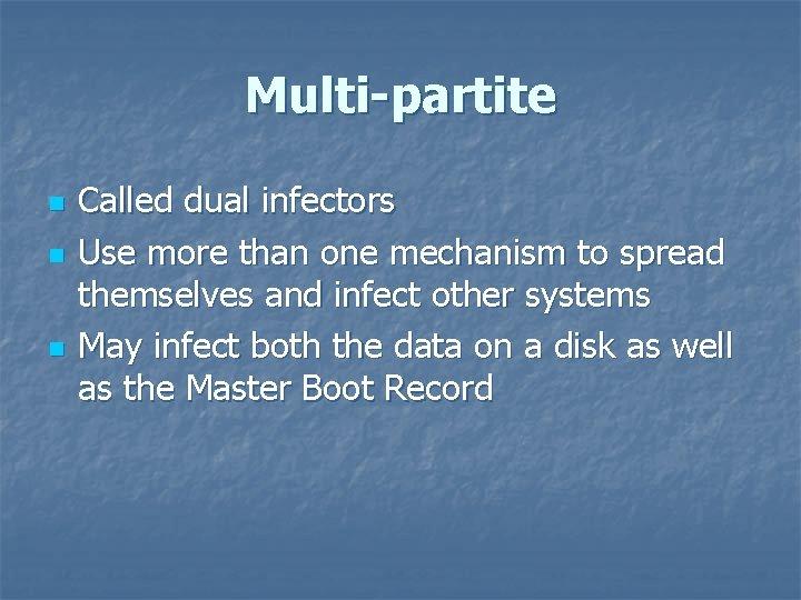 Multi-partite n n n Called dual infectors Use more than one mechanism to spread