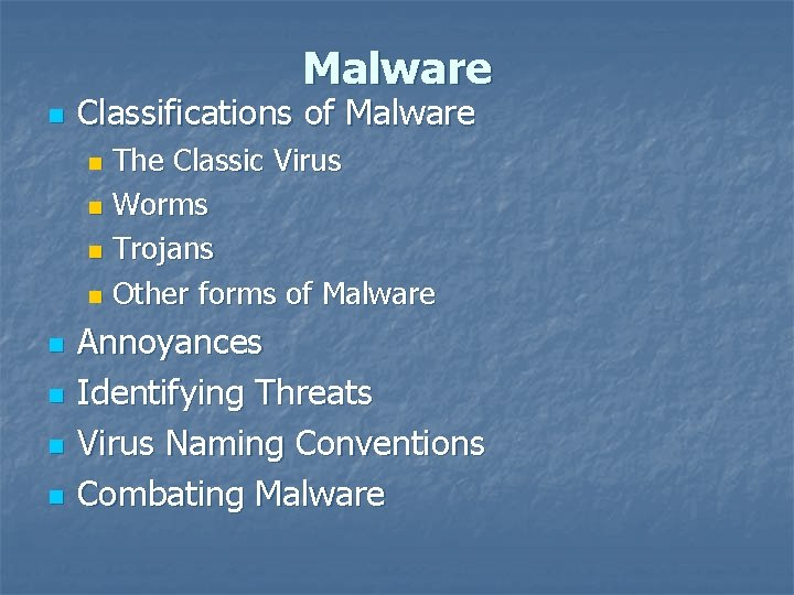 Malware n Classifications of Malware The Classic Virus n Worms n Trojans n Other