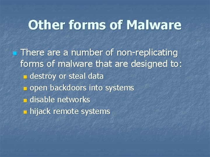 Other forms of Malware n There a number of non-replicating forms of malware that