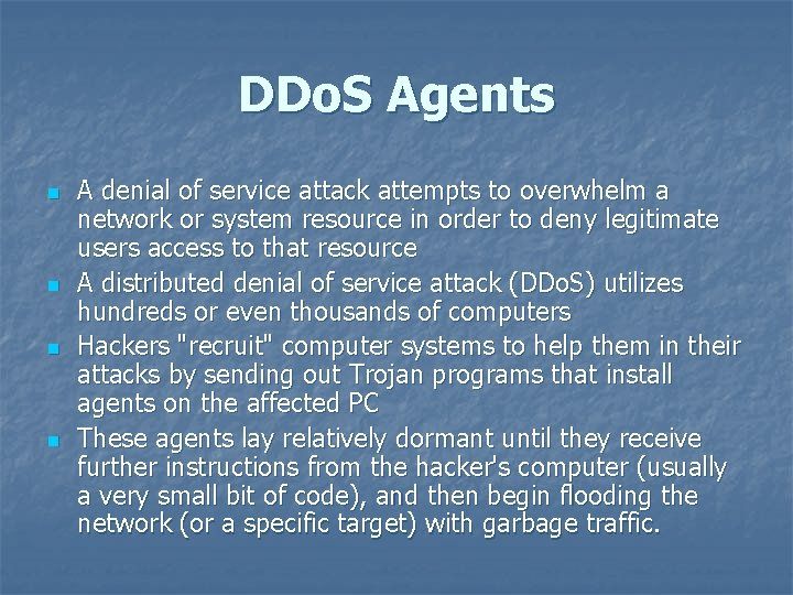DDo. S Agents n n A denial of service attack attempts to overwhelm a