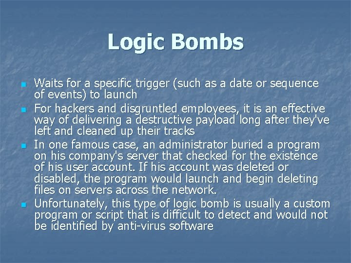Logic Bombs n n Waits for a specific trigger (such as a date or