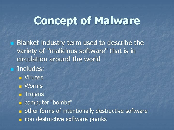 Concept of Malware n n Blanket industry term used to describe the variety of