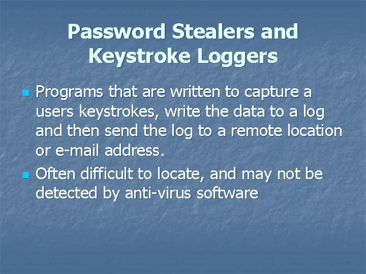 Password Stealers and Keystroke Loggers n n Programs that are written to capture a
