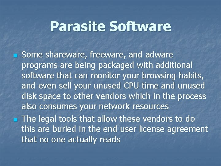 Parasite Software n n Some shareware, freeware, and adware programs are being packaged with