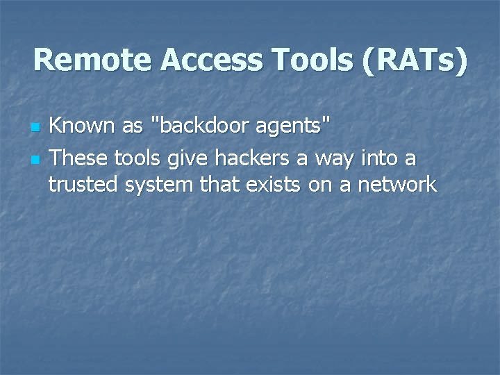 """Remote Access Tools (RATs) n n Known as """"backdoor agents"""" These tools give hackers"""