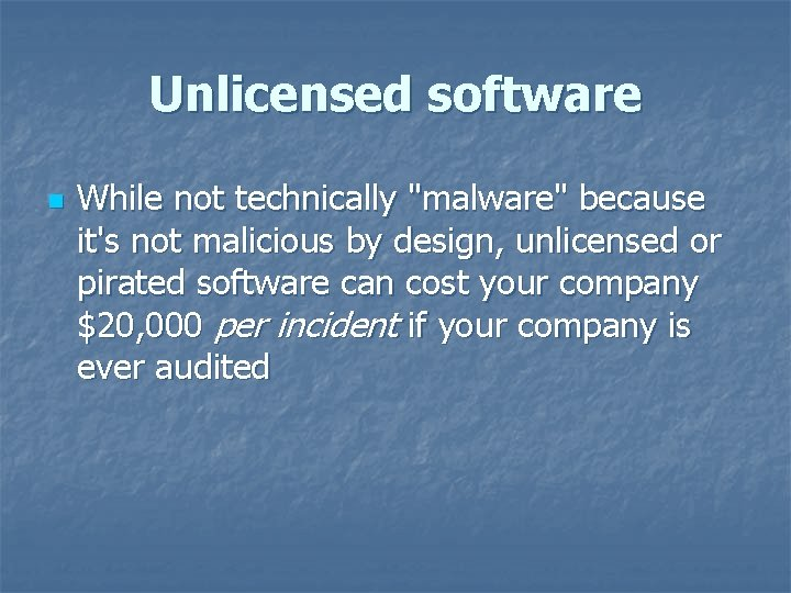 """Unlicensed software n While not technically """"malware"""" because it's not malicious by design, unlicensed"""
