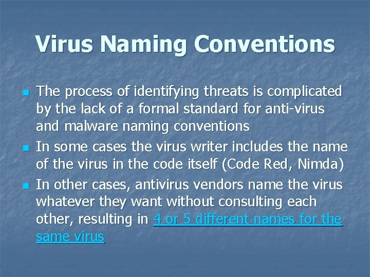 Virus Naming Conventions n n n The process of identifying threats is complicated by