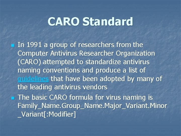 CARO Standard n n In 1991 a group of researchers from the Computer Antivirus